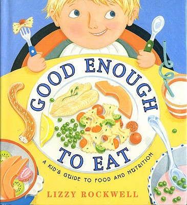 Good Enough to Eat: A Kid's Guide to Food and Nutrition, Rockwell, Lizzy