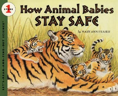 How Animal Babies Stay Safe (Let's-Read-and-Find-Out Science), Fraser, Mary Ann