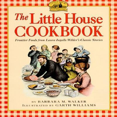 Image for The Little House Cookbook: Frontier Foods from Laura Ingalls Wilder's Classic Stories