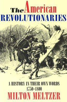 Image for The American Revolutionaries: A History in Their Own Words 1750-1800