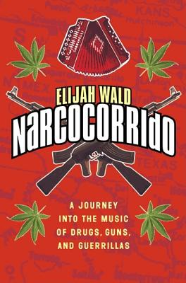 Image for Narcocorrido: A Journey into the Music of Drugs, Guns, and Guerrillas