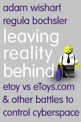 Image for Leaving Reality Behind: etoy vs eToys.com & other battles to control cyberspace