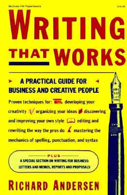 Writing That Works: A Practical Guide for Business and Creative People, Andersen, Richard