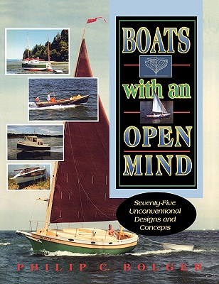 Boats with an Open Mind: Seventy-five Unconventional Designs and Concepts [used book], Philip C. Bolger