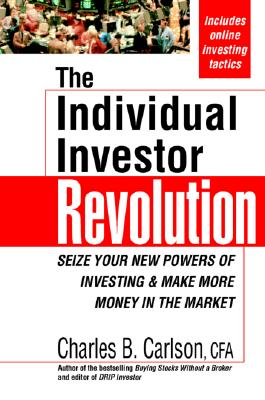 The Individual Investor Revolution: Seize Your New Powers of Investing & Make More Money in the Market, Carlson, Charles B.
