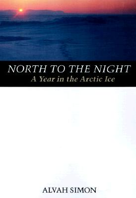 Image for NORTH TO THE NIGHT : A YEAR IN THE ARCTI