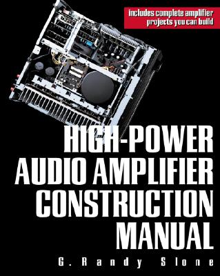 High-Power Audio Amplifier Construction Manual, Slone, G. Randy