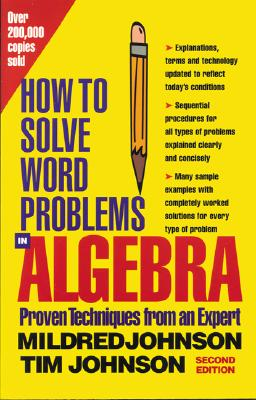 How to Solve Word Problems in Algebra, (Proven Techniques from an Expert), Mildred Johnson, Tim Johnson, Linus Johnson, Dean McRaine, Sheralyn Johnson