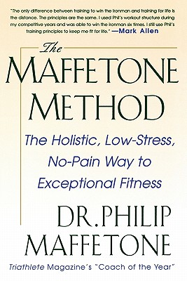 Image for The Maffetone Method:  The Holistic,  Low-Stress, No-Pain Way to Exceptional Fitness