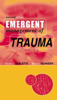 Emergent Management of Trauma, Scaletta, Thomas A.; Schaider, Jeffrey J.