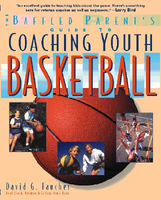 Coaching Youth Basketball: A Baffled Parent's Guide, David Faucher