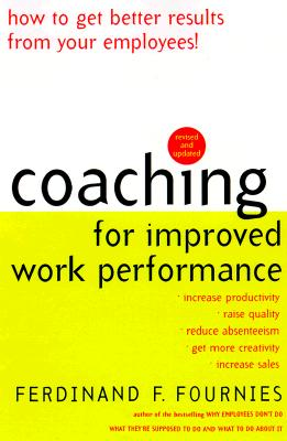 Coaching for Improved Work Performance, Revised Edition, Ferdinand Fournies, Ferdinand F. Fournies