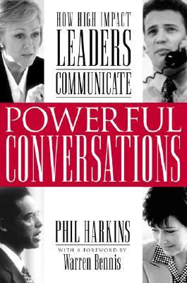 Powerful Conversations: How High Impact Leaders Communicate, Harkins, Phil