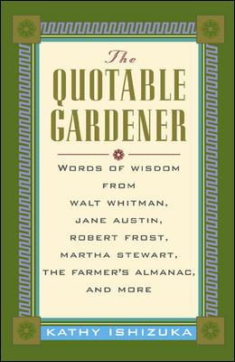 Image for The Quotable Gardener: Words of Wisdom from Walt Whitman, Alice Walker, Thomas Jefferson, Martha Stewart, The Farmer's Almanac, and more