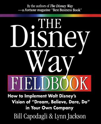 "Image for The Disney Way Fieldbook: How to Implement Walt Disney's Vision of ""Dream, Believe, Dare, Do"" in Your Own Company"