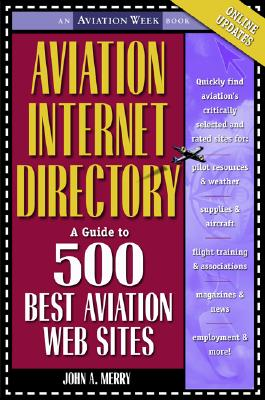 Aviation Internet Directory: A Guide to the 500 Best Web Sites, Merry, John Allen