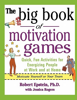 The Big Book of Motivation Games, Epstein, Robert; Rogers, Jessica