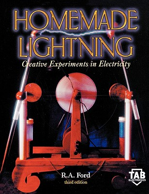 Homemade Lightning:  Creative Experiments in Electricity, Ford, R. A.; Ford, Richard A.