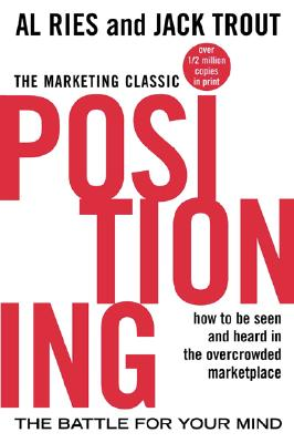 Positioning: The Battle for Your Mind, Al Ries; Jack Trout; Philip Kotler [Foreword]