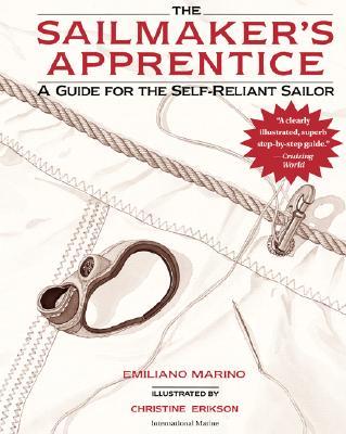 The Sailmaker's Apprentice: A Guide for the Self-Reliant Sailor, Marino, Emiliano