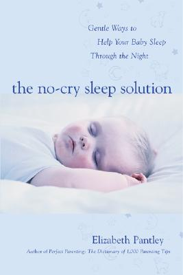 The No-Cry Sleep Solution: Gentle Ways to Help Your Baby Sleep Through the Night, Pantley, Elizabeth