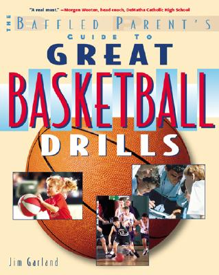 Great Basketball Drills: A Baffled Parent's Guide, Garland, Jim
