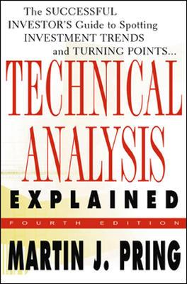 Technical Analysis Explained : The Successful Investor's Guide to Spotting Investment Trends and Turning Points, Pring, Martin J.