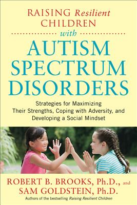Image for Raising Resilient Children with Autism Spectrum Disorders: Strategies for Maximizing Their Strengths, Coping with Adversity, and Developing a Social Mindset