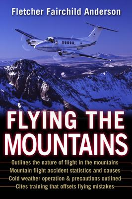 Flying the Mountains : A Training Manual for Flying Single-Engine Aircraft, Anderson, Fletcher