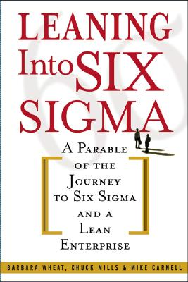 Image for Leaning Into Six Sigma : A Parable of the Journey to Six Sigma and a Lean Enterprise