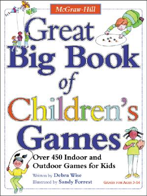 Great Big Book of Children's Games: Over 450 Indoor & Outdoor Games for Kids, Ages 3-14, Debra Wise; Sandy Forrest [Illustrator]