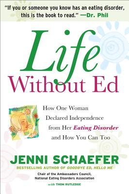 Life Without Ed: How One Woman Declared Independence from Her Eating Disorder and How You Can Too, Schaefer, Jenni; Thom Rutledge