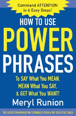 How to Use Power Phrases to Say What You Mean, Mean What You Say, & Get What You Want, Runion, Meryl