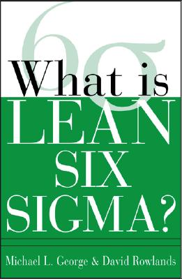 What is Lean Six Sigma, Michael L. George; David Rowlands; Bill Kastle