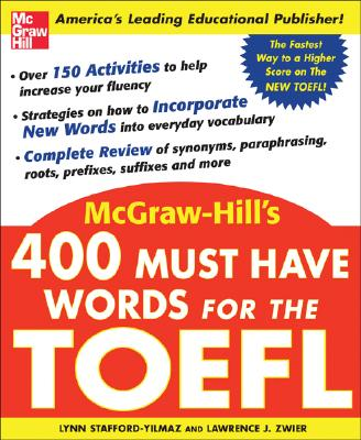 400 Must Have Words for the TOEFL, Stafford-Yilmaz, Lynn M.,  Zwier, Lawrence J.