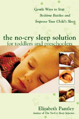 The No-Cry Sleep Solution for Toddlers and Preschoolers: Gentle Ways to Stop Bedtime Battles and Improve Your Child's Sleep, Elizabeth Pantley