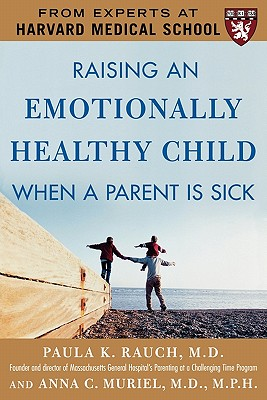 Image for Raising an Emotionally Healthy Child When a Parent is Sick (A Harvard Medical School Book)