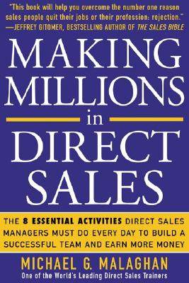 Making Millions in Direct Sales: The 8 Essential Activities Direct Sales Managers Must Do Every Day to Build a Successful Team and Earn More Money, Malaghan, Michael G.