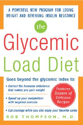 The Glycemic-Load Diet: A powerful new program for losing weight and reversing insulin Resistance, Thompson, Rob