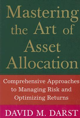 Image for Mastering the Art of Asset Allocation: Comprehensive Approaches to Managing Risk and Optimizing Returns