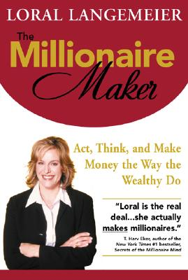 The Millionaire Maker: Act, Think, and Make Money The Way The Wealthy Do, Langemeier, Loral