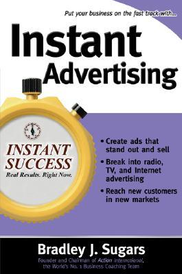 Instant Advertising (Instant Success Series), Sugars, Bradley J; Sugars, Brad