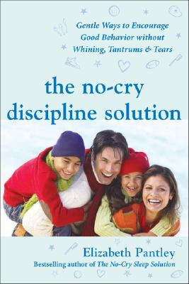 Image for The No-Cry Discipline Solution: Gentle Ways to Encourage Good Behavior Without Whining, Tantrums, and Tears: Foreword by Tim Seldin (Pantley)