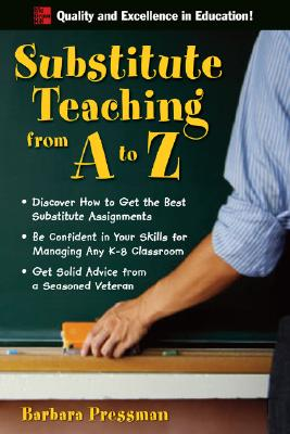 Substitute Teaching from A to Z, Barbara Pressman
