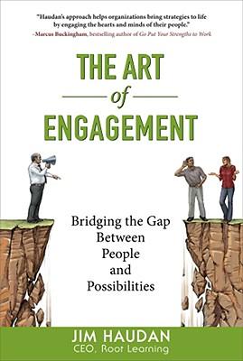 The Art of Engagement: Bridging the Gap Between People and Possibilities, Haudan, Jim
