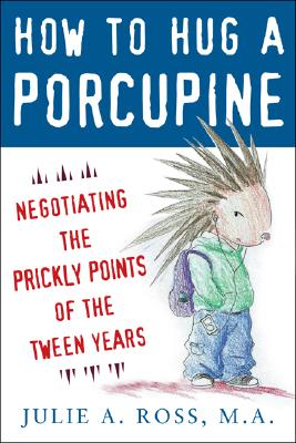 Image for How to Hug a Porcupine: Negotiating the Prickly Points of the Tween Years