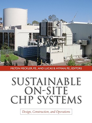 SUSTAINABLE ON-SITE CHP SYSTEMS DESIGN, CONSTRUCTION AND OPERATIONS, MECKLER & HYMAN (EDT)