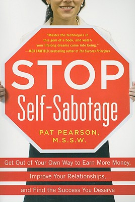 Image for Stop Self-Sabotage: Get Out of Your Own Way to Earn More Money, Improve Your Relationships, and Find the Success You Deserve