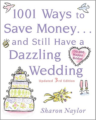 Image for 1001 Ways To Save Money . . . and Still Have a Dazzling Wedding