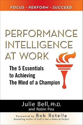 Image for Performance Intelligence at Work: The 5 Essentials to Achieving The Mind of a Champion (Business Books)